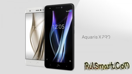 BQ Aquaris X и X Pro — новые флагманские смартфоны на Snapdragon 626